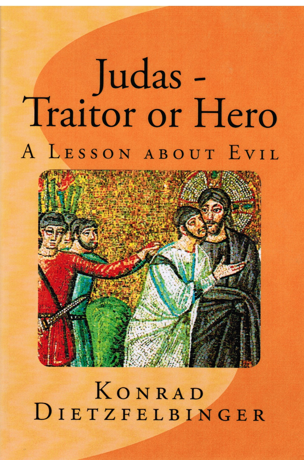 Judas - Traitor or Hero: A Lesson about Evil (Engl